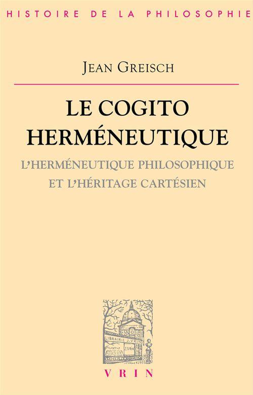 Le cogito herméneutique ; l'herméneutique philosophique et l'héritage cartésien