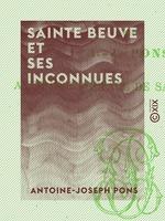Vente EBooks : Sainte Beuve et ses inconnues  - Charles-Augustin SAINTE-BEUVE - Antoine-Joseph Pons