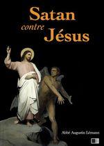 Vente EBooks : Satan contre Jésus  - Abbé Augustin Lémann