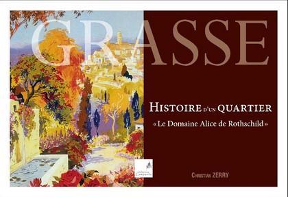 Grasse ; histoire d'un quartier ; le domaine Alice de Rothschild