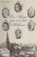 Ces maires qui ont fait Mulhouse