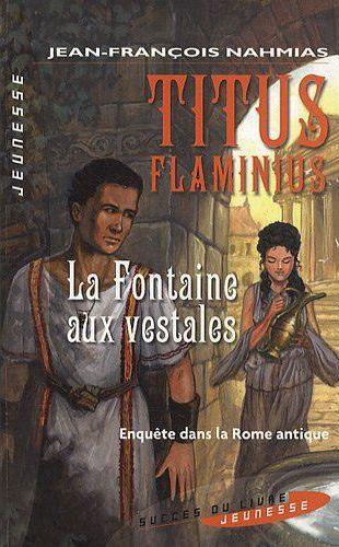 Titus Flaminius ; la fontaine aux vestales