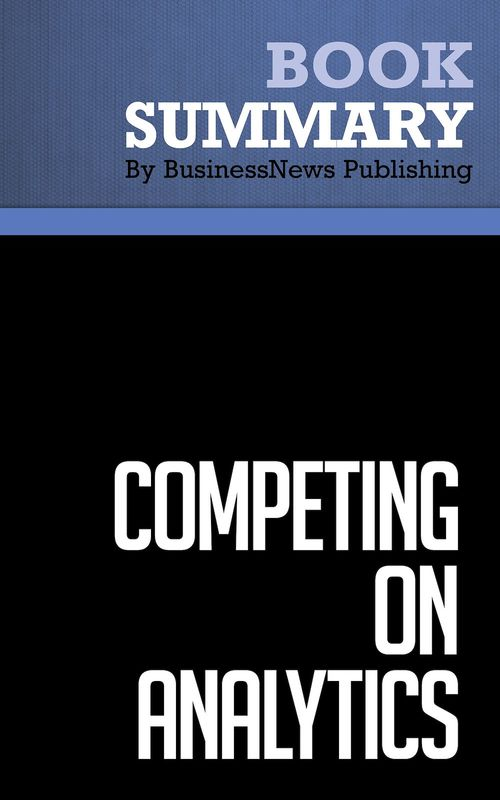 Summary: Competing on Analytics - Thomas Davenport and Jeanne Harris