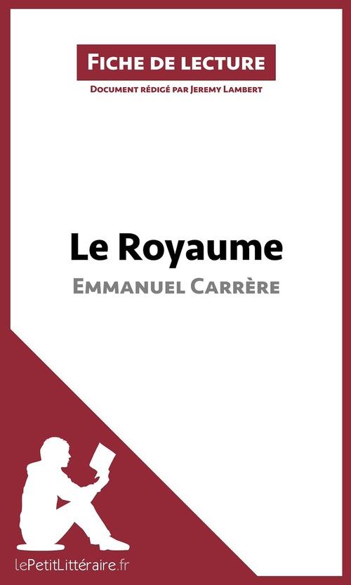 Fiche de lecture ; le royaume d'Emmanuel Carrère ; résumé complet et analyse détaillée de l'oeuvre