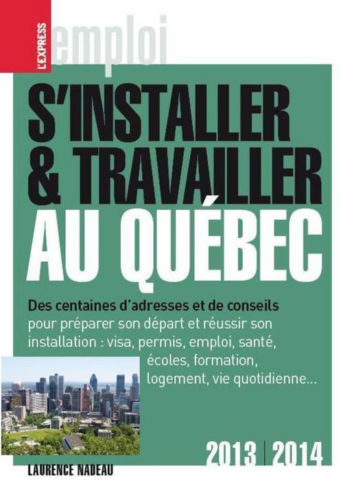 S'installer et travailler au Quebec (édition 2013-2014)