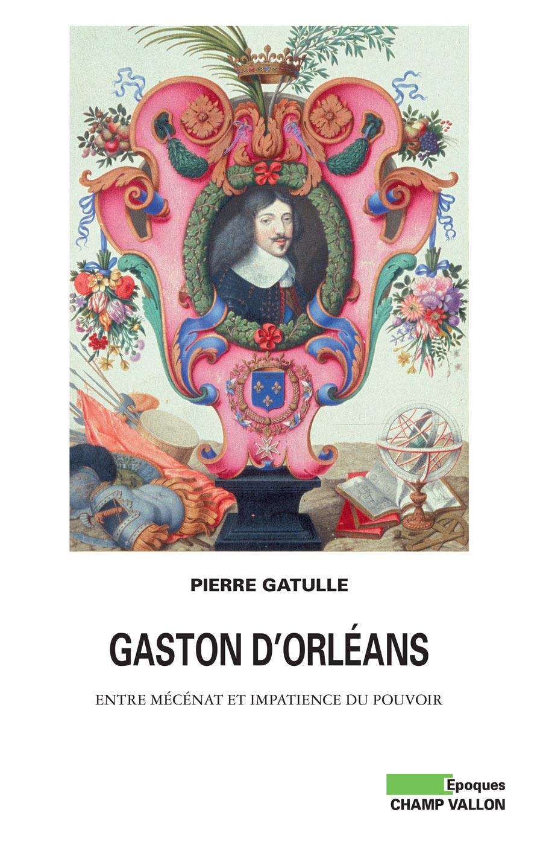 Gaston d'Orléans ; entre mécénat et impatience du pouvoir