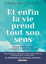Vente EBooks : Et enfin la vie prend tout son sens ; quand notre coeur s'ouvre à la spiritualité  - Caroline Coldefy