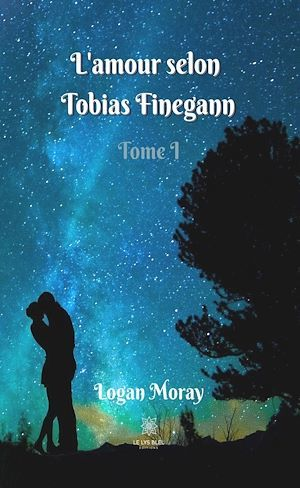 L'amour selon Tobias Finegann t.1  - Logan Moray