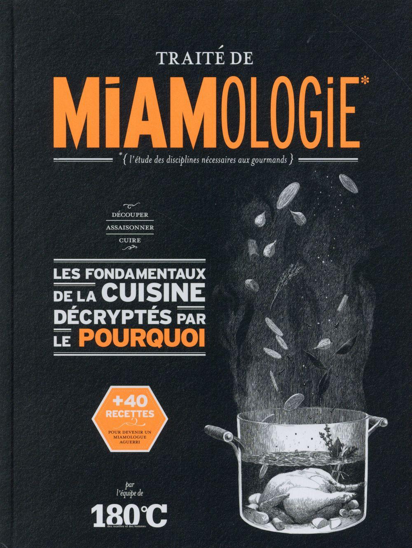 Traité de miamologie ; les fondamentaux de la cuisine décryptés par le pourquoi