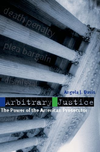 Arbitrary Justice: The Power of the American Prosecutor