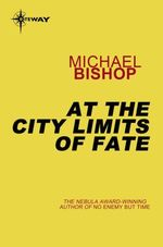 At the City Limits of Fate  - Michael Bishop