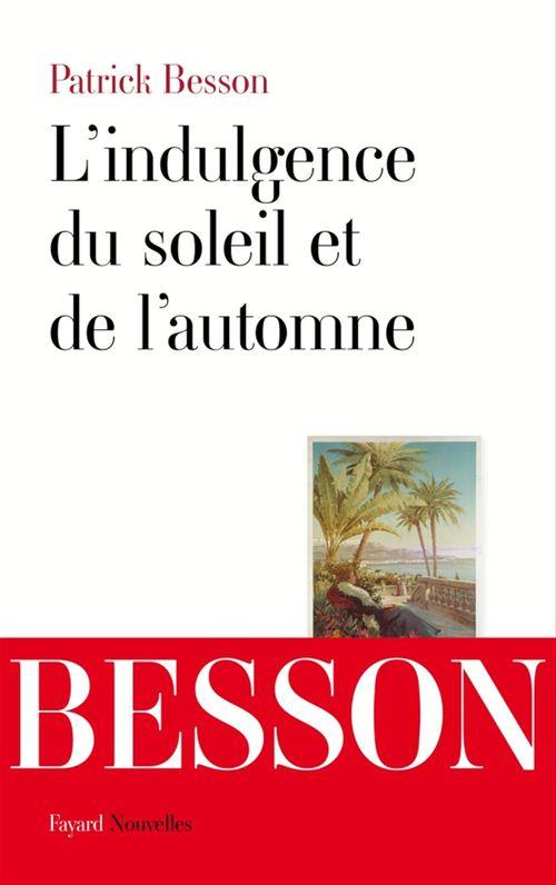 L'indulgence du soleil et de l'automne  - Patrick Besson