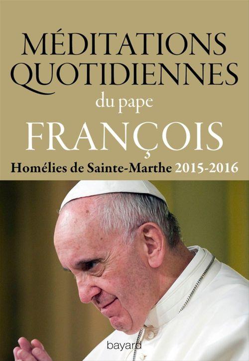 Méditations quotidiennes du Pape François ; homélies de Sainte-Marthe 2015-2016