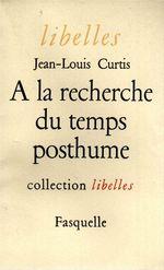 À la recherche du temps posthume  - Jean-Louis Curtis