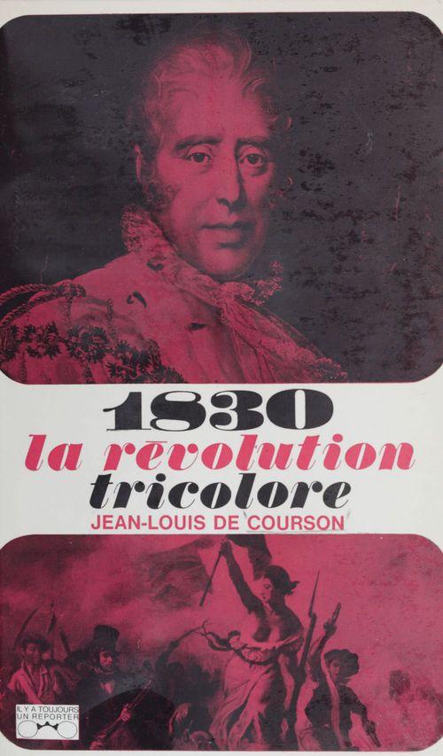 1830, la révolution tricolore...  - Jean-Louis De Courson