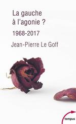Vente Livre Numérique : La gauche à l'agonie. 1968-2017  - Jean-Pierre LE GOFF