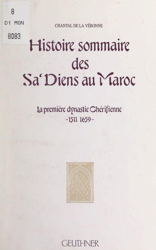 Histoire sommaire des Sa'diens au Maroc  - Chantal de La Véronne