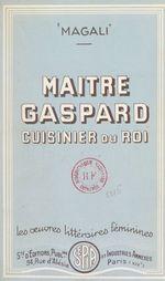 Maître Gaspard, cuisinier du roi  - Magali