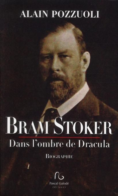 Bram Stoker ; dans l'ombre de Dracula