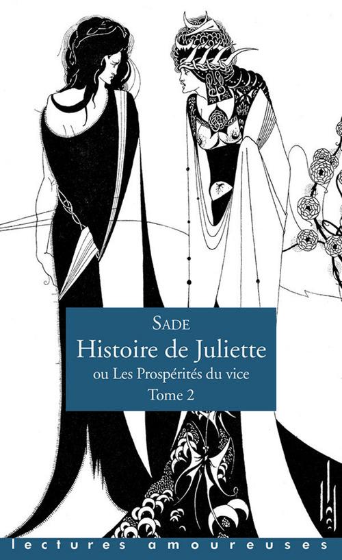 Histoire de Juliette ou les prospérités du vice t.2