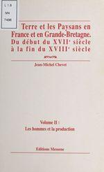 La Terre et les paysans en France et en Grande-Bretagne, du début du XVIIe siècle à la fin du XVIIIe siècle (2) : Les Hommes  - Jean-Michel Chevet