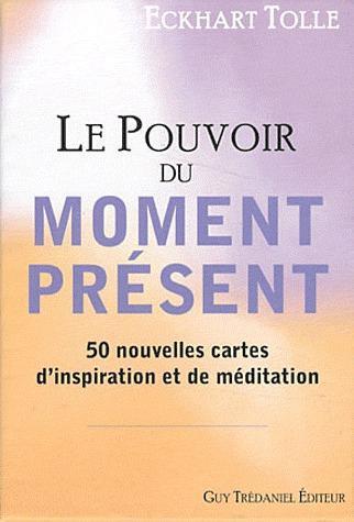 Le pouvoir du moment présent ; 50 nouvelles cartes d'inspiration et de méditation