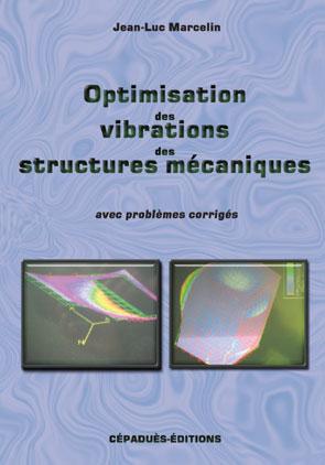 Optimisation Des Vibrations Des Structures Des Mecaniques ; Avec Problemes Corriges