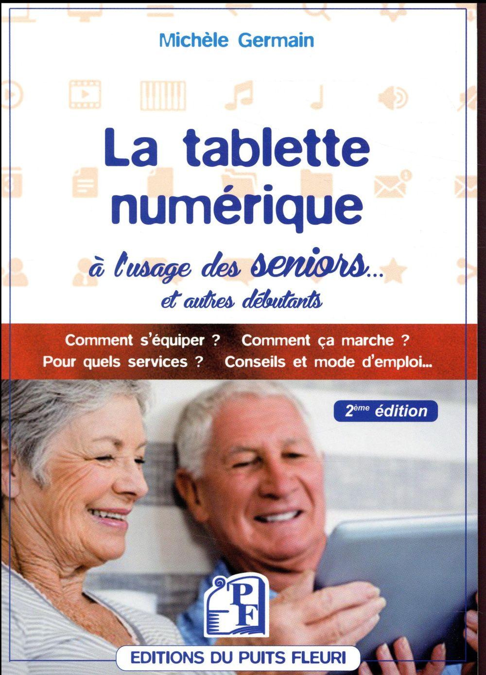 La tablette numérique ; à l'usage des seniors... et autres débutants (2e édition)