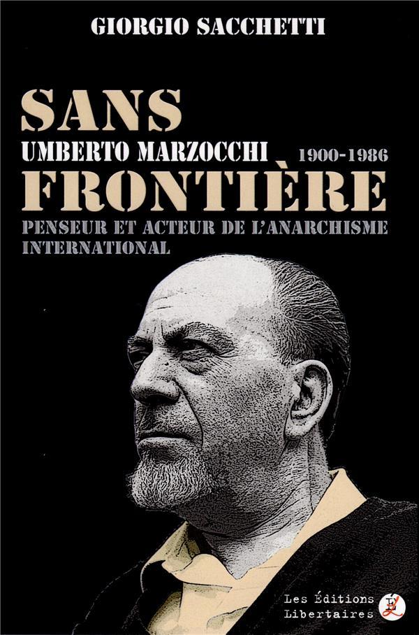 Sans frontière ; Umberto Marzocchi,1900-1986 ; penseur et acteur de l'anarchisme international