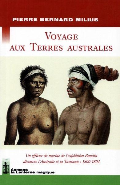 Voyage aux terres australes ; un officier de marine de l'expédition Baudin découvre l'Australie et la Tasmanie : 1800-1804