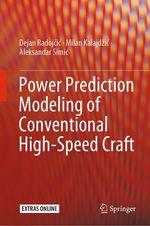 Power Prediction Modeling of Conventional High-Speed Craft  - Aleksandar Simic - Milan Kalajdzic - Dejan Radojcic