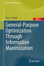 General-Purpose Optimization Through Information Maximization  - Alan J. Lockett