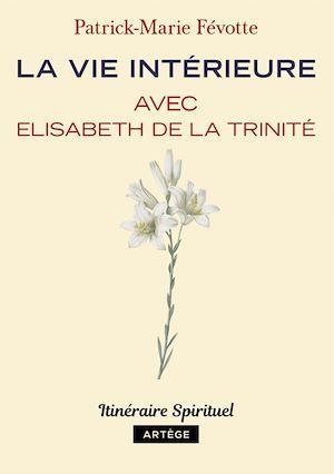 La vie intérieure avec Elisabeth de la Trinité  - Patrick-Marie Fevotte  - Père Patrick-Marie Févotte