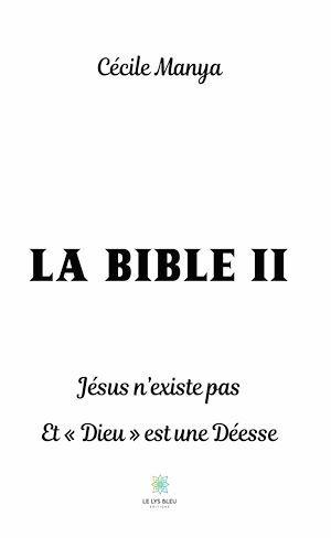 La bible II ; Jésus n'existe pas et Dieu est une déesse