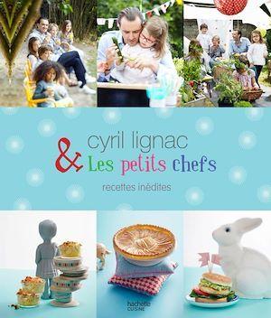 Cyril Lignac et les petits chefs ; recettes inédites