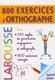 800 EXERCICES D'ORTHOGRAPHE, GRAMMAIRE, CONJUGAISON