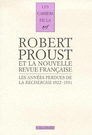 Les cahiers de la NRF ; les années perdues de la Recherche, 1922-1931
