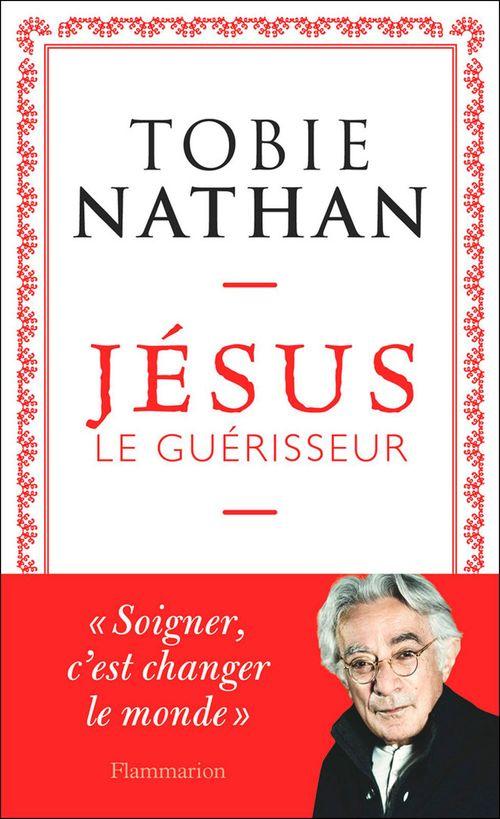 Jésus le guérisseur  - Tobie Nathan