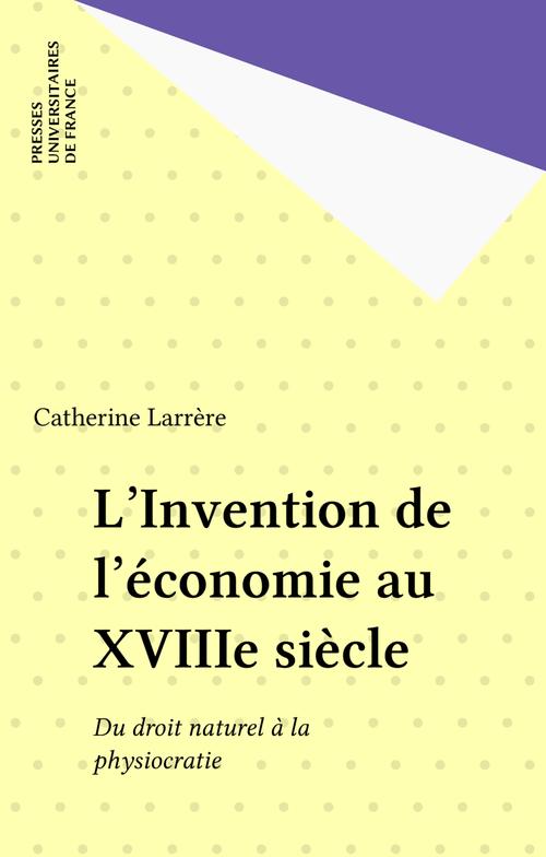 L'invention de l'economie au xviiie siecle