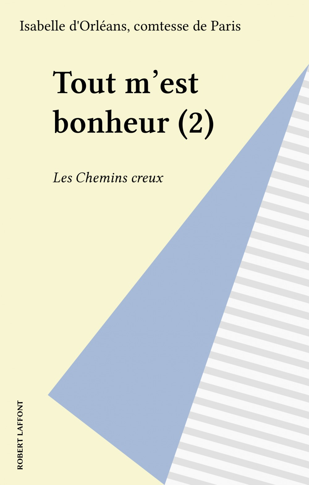 Tout m'est bonheur (2)  - Isabelle d'Orléans (comtesse de) Paris  - Paris I C De