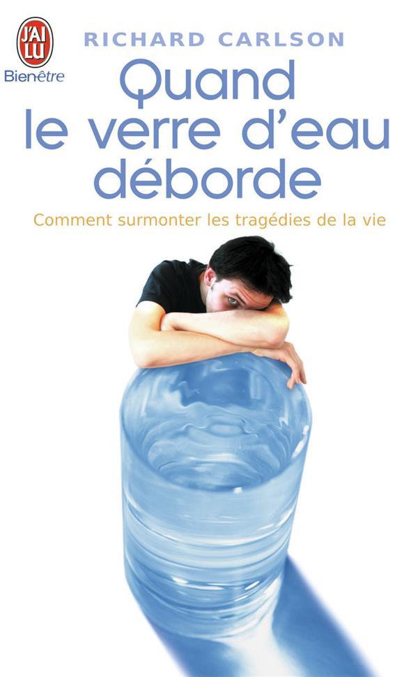Quand le verre d'eau déborde... ; comment surmonter les tragédies de la vie
