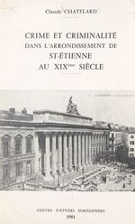 Crime et criminalité dans l'arrondissement de St-Étienne au XIXe siècle