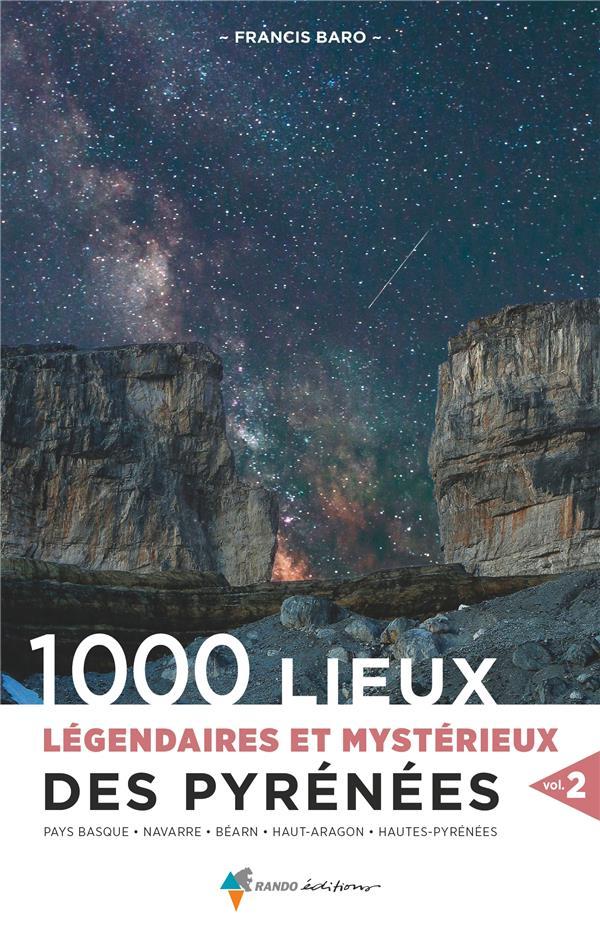 1000 LIEUX LEGENDAIRES ET MYSTERIEUX DES PYRENEES T.2