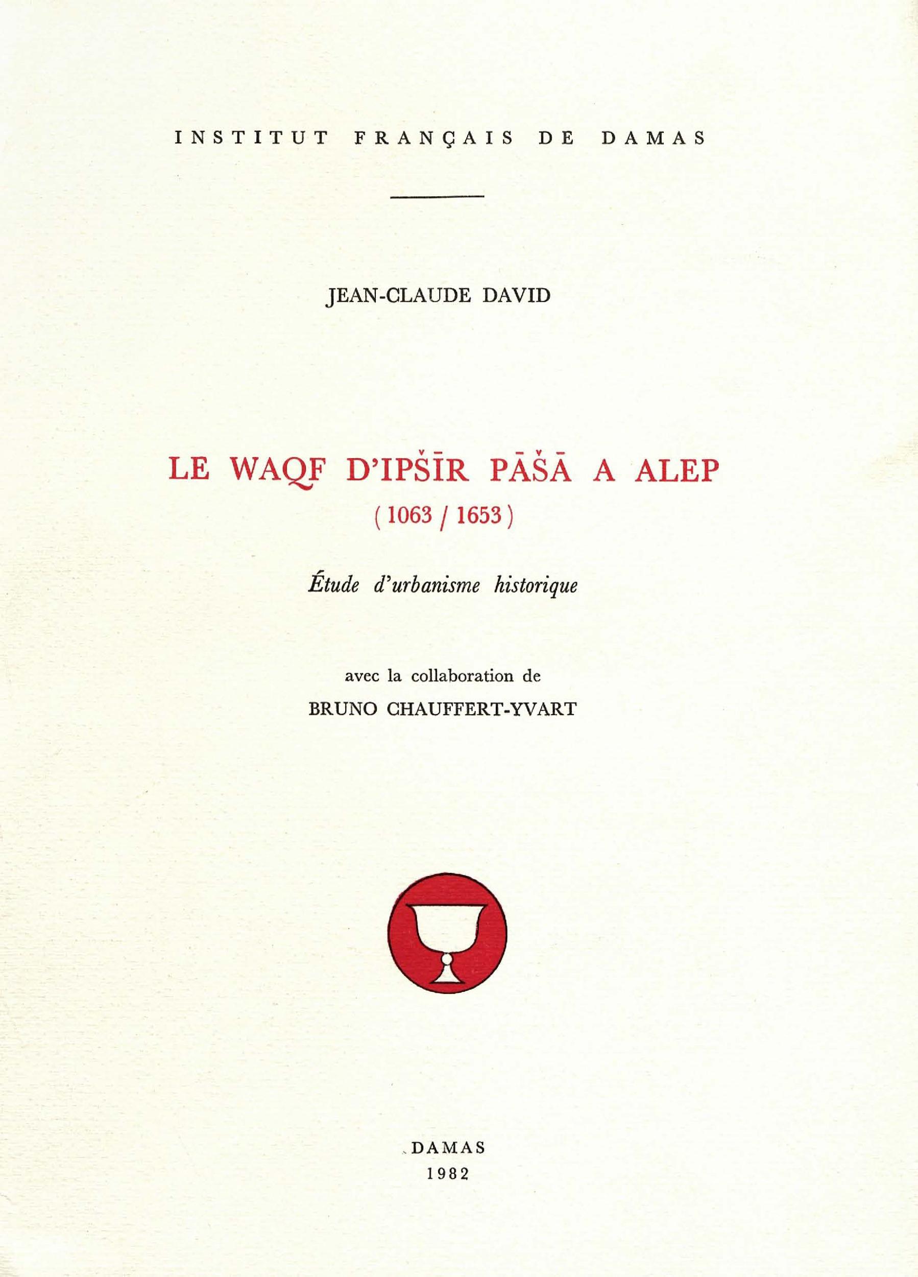 Le waqf d ipchir pacha a alep (1063/1653), etude d urbanisme historique