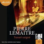 Vente AudioBook : Travail soigné  - Pierre Lemaitre