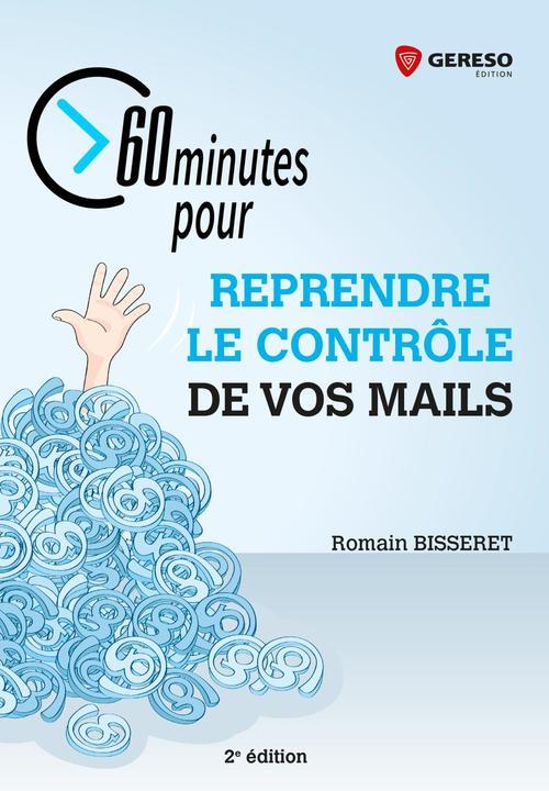 60 minutes pour reprendre le contrôle de vos mails (2e édition)