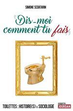 Vente EBooks : Dis-moi comment tu fais ; toilettes : histoire(s) et sociologie  - Simone Scoatarin