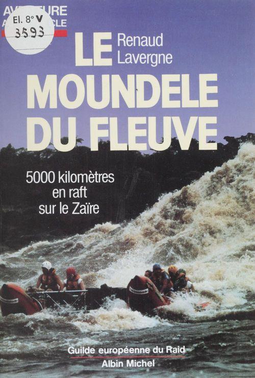 Le monde du fleuve. 5000 km en raft sur le zaire