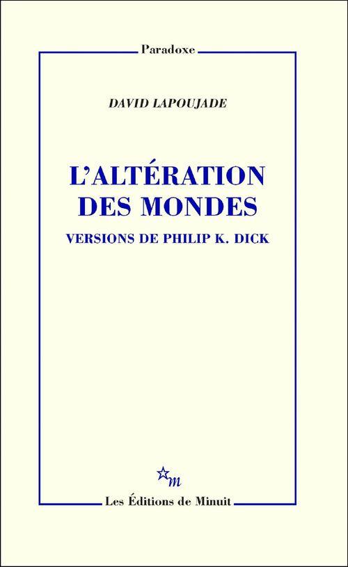 L'altération des mondes : versions de Philip K. Dick