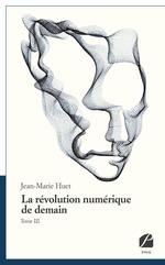 Vente EBooks : La révolution numérique de demain, tome III  - Jean-Marie Huet